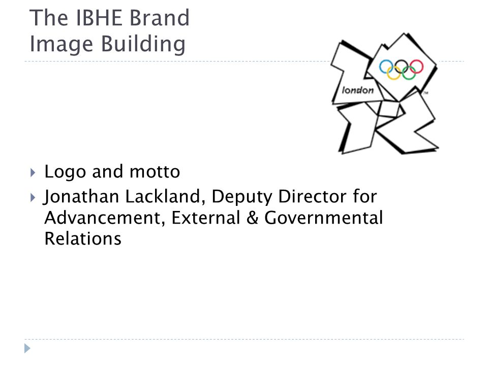 The IBHE Brand Image Building Logo and motto Jonathan Lackland, Deputy Director for Advancement, External & Governmental Relations