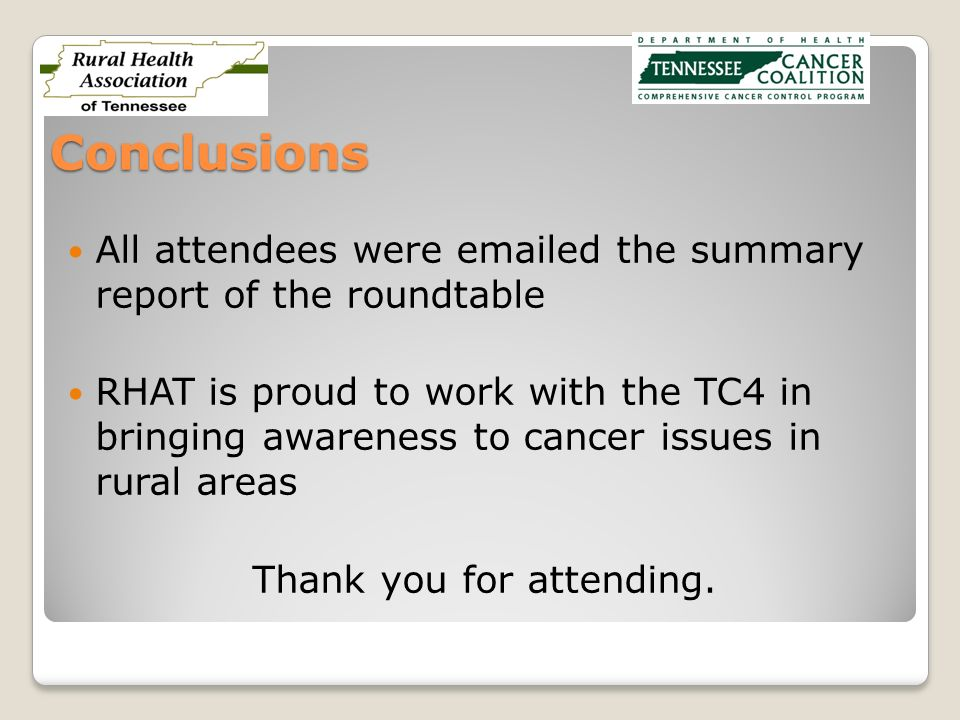 Conclusions All attendees were emailed the summary report of the roundtable RHAT is proud to work with the TC4 in bringing awareness to cancer issues