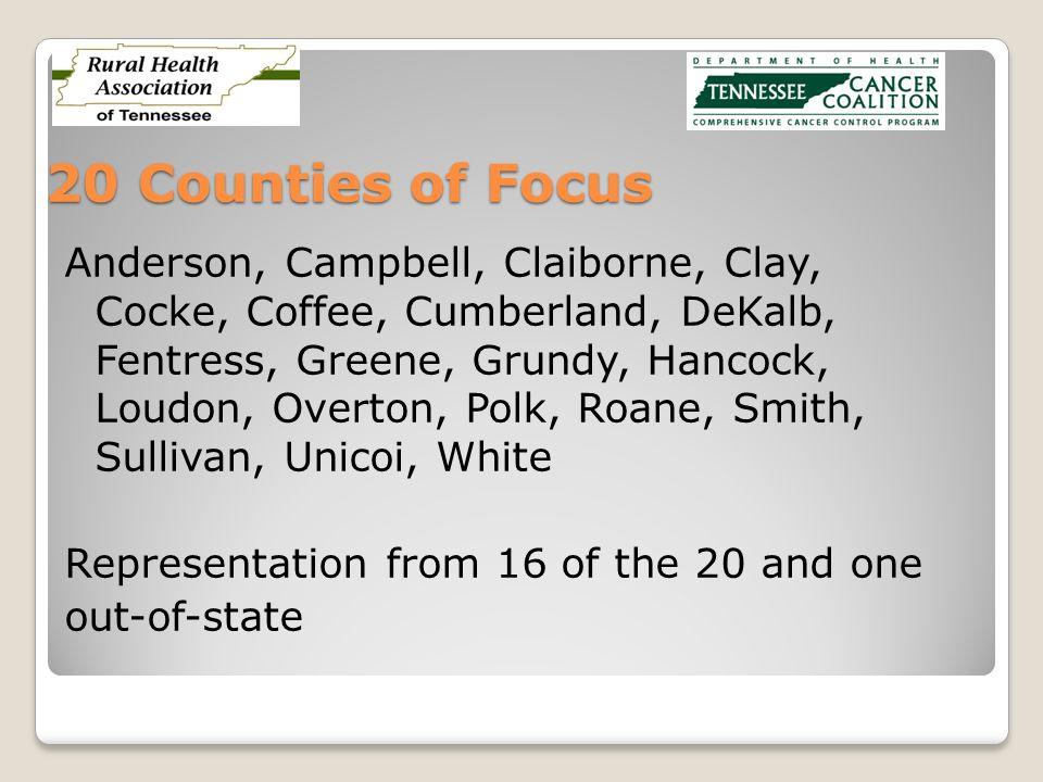 20 Counties of Focus Anderson, Campbell, Claiborne, Clay, Cocke, Coffee, Cumberland, DeKalb, Fentress, Greene, Grundy, Hancock, Loudon, Overton, Polk,