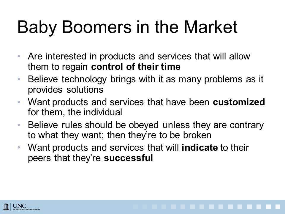 Baby Boomers in the Market Are interested in products and services that will allow them to regain control of their time Believe technology brings with
