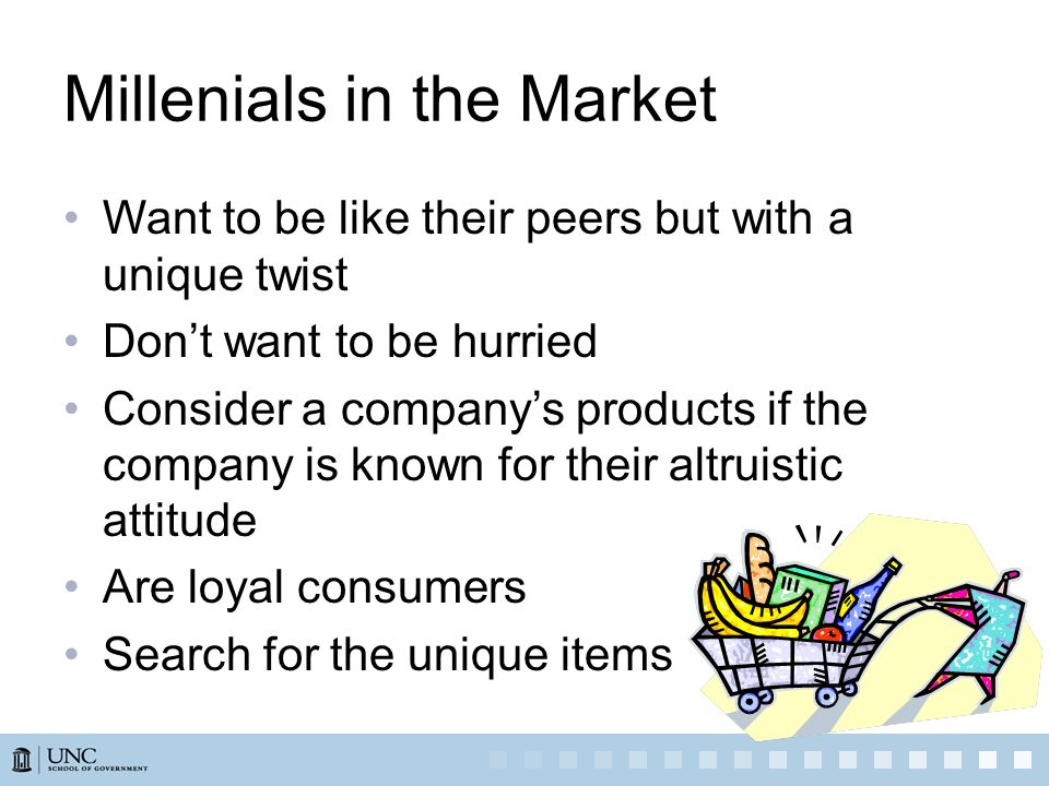 Millenials in the Market Want to be like their peers but with a unique twist Dont want to be hurried Consider a companys products if the company is kn