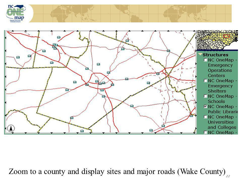 22 Zoom to a county and display sites and major roads (Wake County)