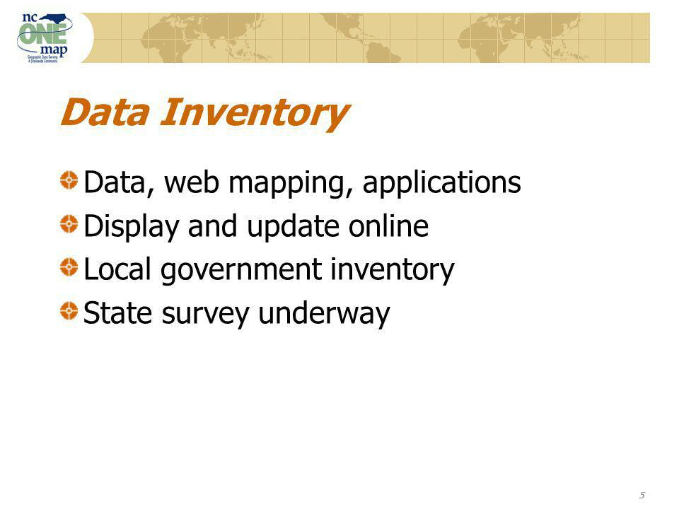 5 Data Inventory Data, web mapping, applications Display and update online Local government inventory State survey underway