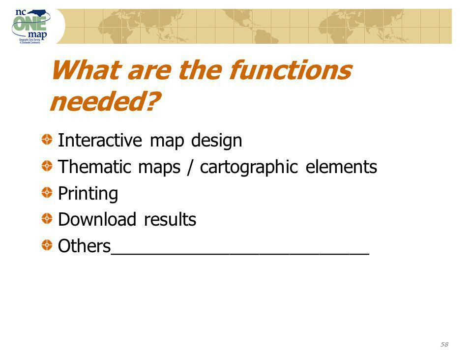 58 What are the functions needed.