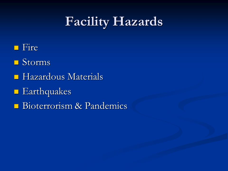 Facility Hazards Fire Fire Storms Storms Hazardous Materials Hazardous Materials Earthquakes Earthquakes Bioterrorism & Pandemics Bioterrorism & Pandemics