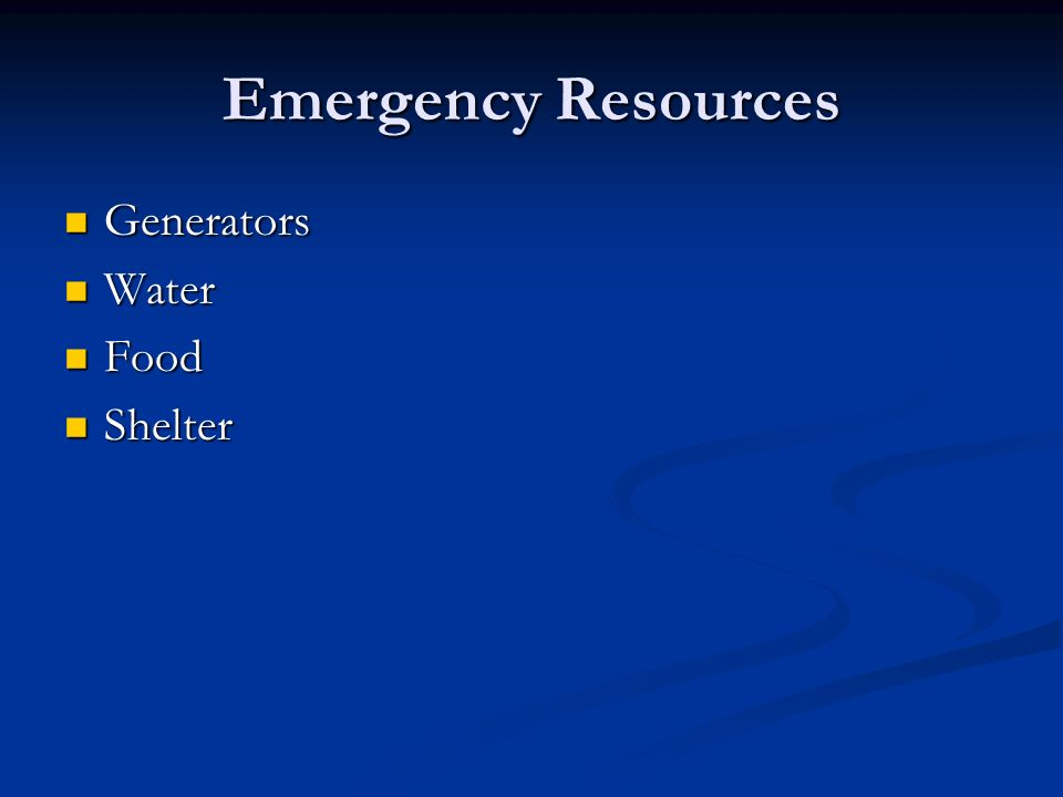 Emergency Resources Generators Generators Water Water Food Food Shelter Shelter