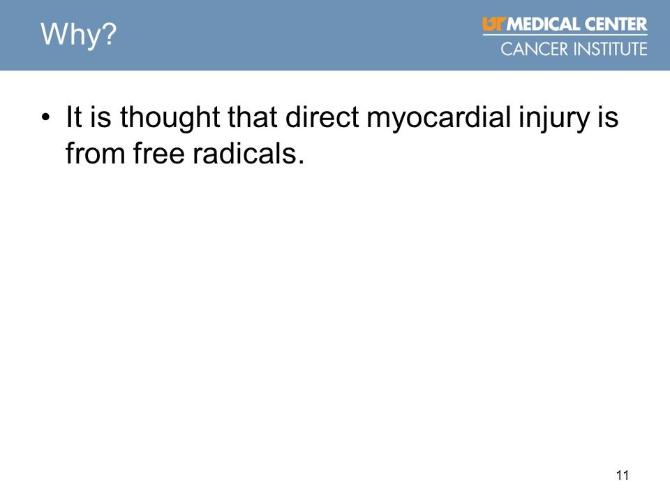 11 Why? It is thought that direct myocardial injury is from free radicals.
