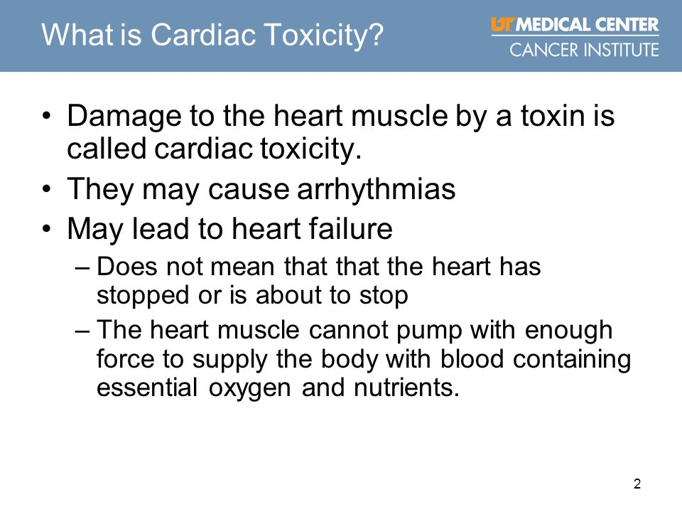 2 What is Cardiac Toxicity? Damage to the heart muscle by a toxin is called cardiac toxicity. They may cause arrhythmias May lead to heart failure –Do
