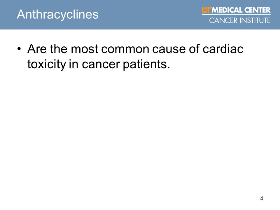 4 Anthracyclines Are the most common cause of cardiac toxicity in cancer patients.
