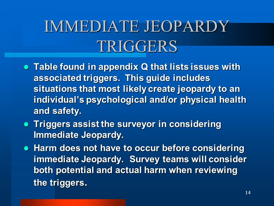 14 IMMEDIATE JEOPARDY TRIGGERS Table found in appendix Q that lists issues with associated triggers. This guide includes situations that most likely c