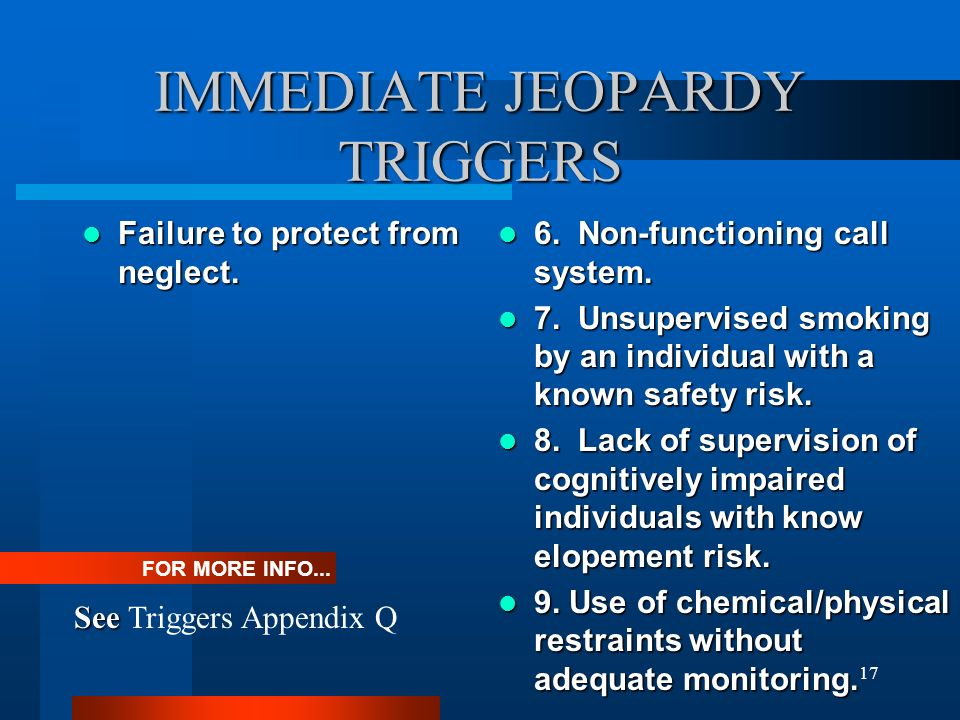 17 IMMEDIATE JEOPARDY TRIGGERS Failure to protect from neglect. Failure to protect from neglect. 6. Non-functioning call system. 6. Non-functioning ca