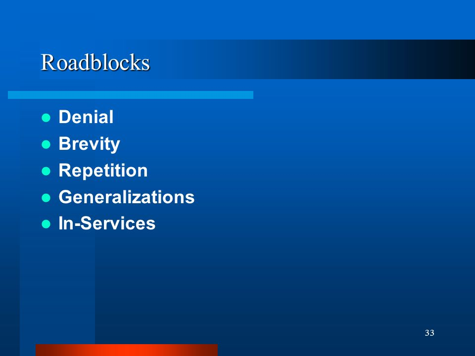 33 Roadblocks Denial Brevity Repetition Generalizations In-Services