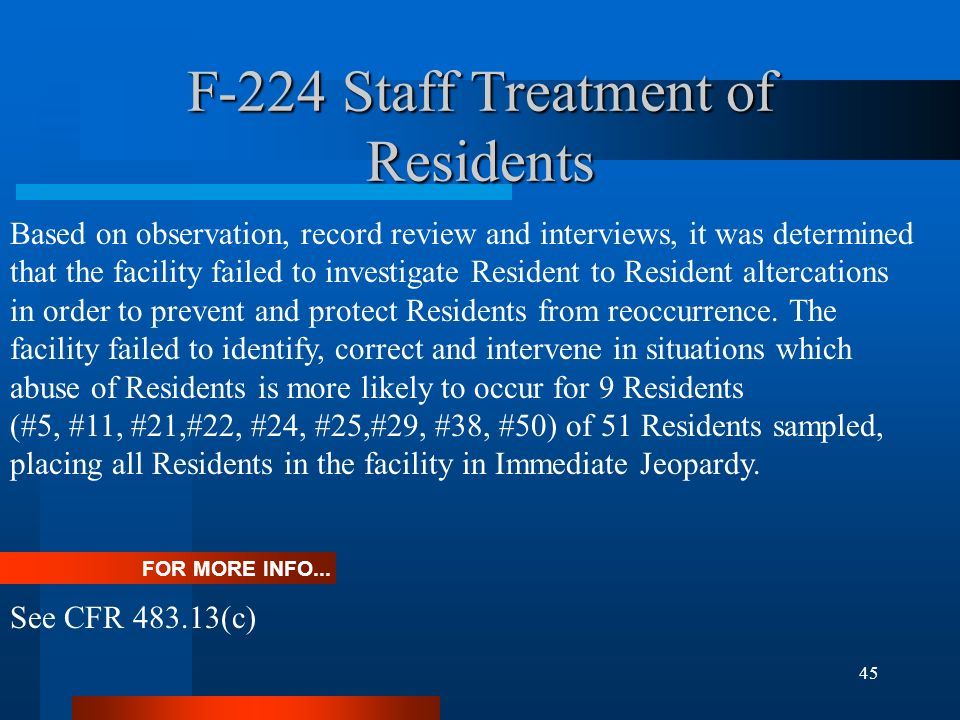 45 F-224 Staff Treatment of Residents FOR MORE INFO... See CFR 483.13(c) Based on observation, record review and interviews, it was determined that th