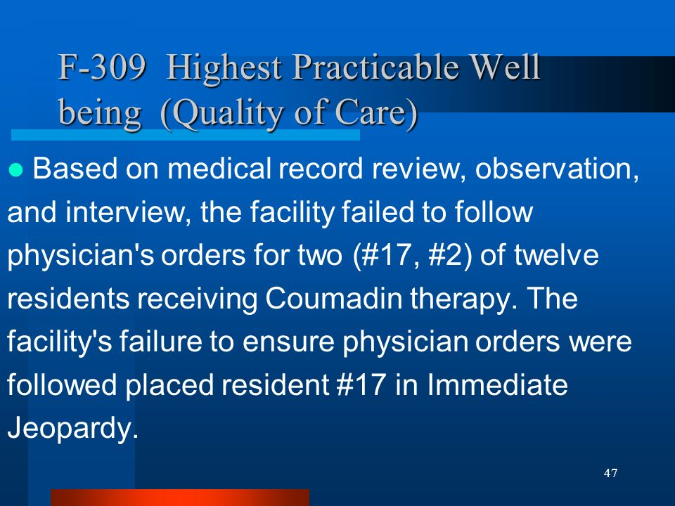 47 F-309 Highest Practicable Well being (Quality of Care) Based on medical record review, observation, and interview, the facility failed to follow ph