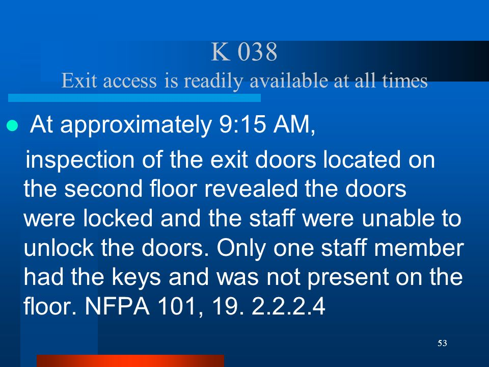 53 K 038 Exit access is readily available at all times At approximately 9:15 AM, inspection of the exit doors located on the second floor revealed the