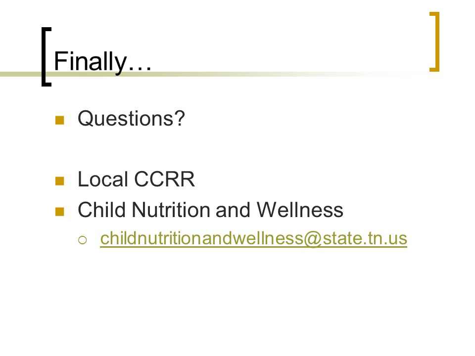 Finally… Questions? Local CCRR Child Nutrition and Wellness childnutritionandwellness@state.tn.us