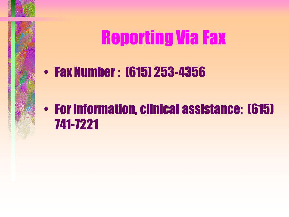 Reporting Via Fax Fax Number : (615) 253-4356 For information, clinical assistance: (615) 741-7221