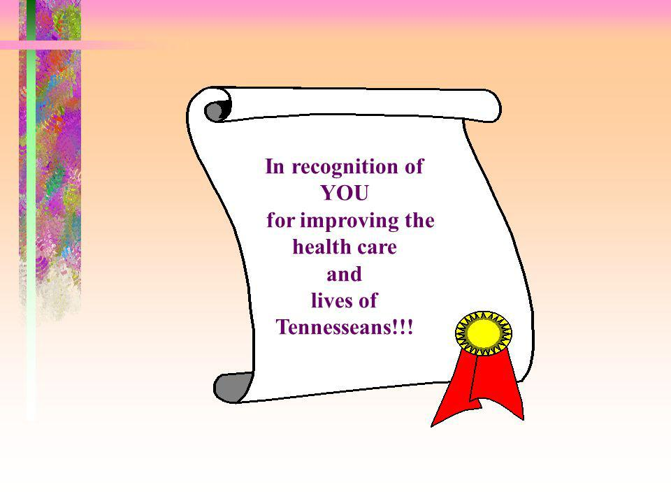 In recognition of YOU for improving the health care and lives of Tennesseans!!!