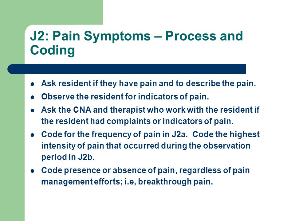 J2a: Pain Symptoms – Frequency Intent: – How often does resident complain or show evidence of pain.