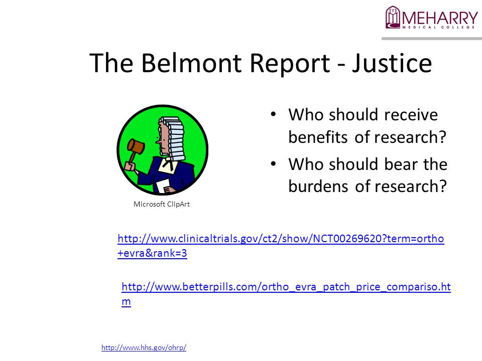 The Belmont Report - Justice Who should receive benefits of research? Who should bear the burdens of research? http://www.clinicaltrials.gov/ct2/show/