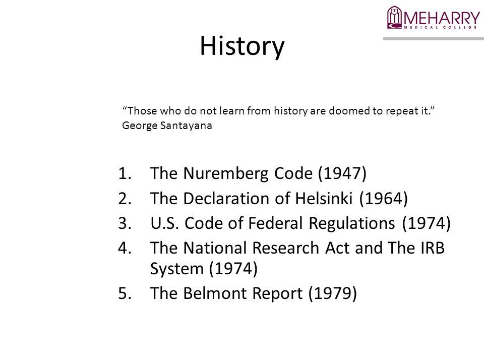 History 1.The Nuremberg Code (1947) 2.The Declaration of Helsinki (1964) 3.U.S.