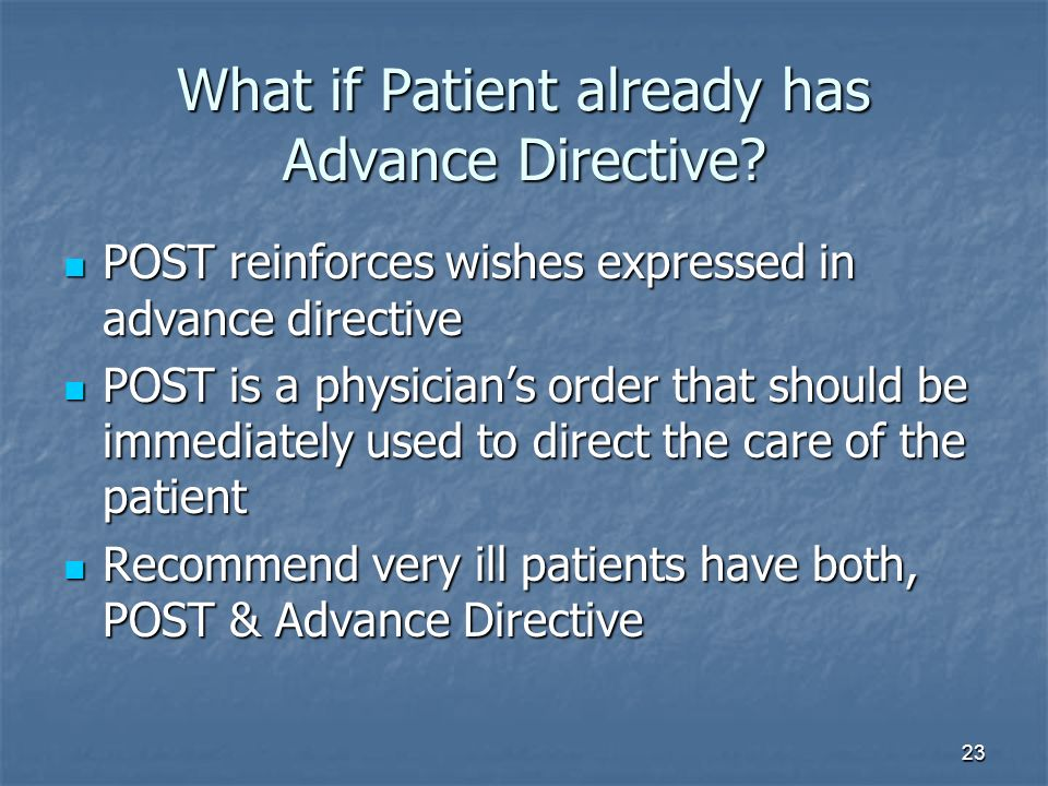 23 What if Patient already has Advance Directive? POST reinforces wishes expressed in advance directive POST reinforces wishes expressed in advance di
