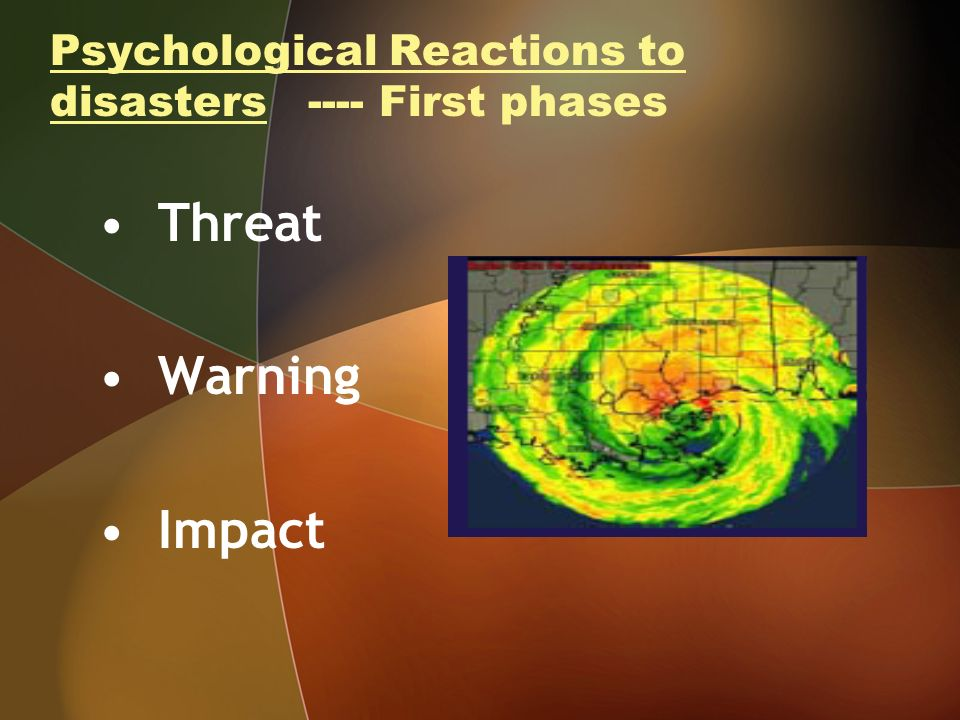 Psychological Reactions to disasters ---- First phases Threat Warning Impact