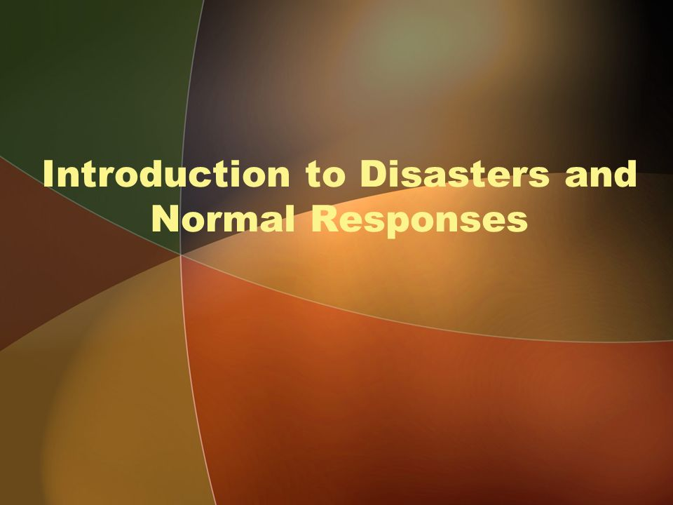 Introduction to Disasters and Normal Responses