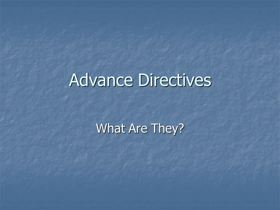 Advance Directives What Are They