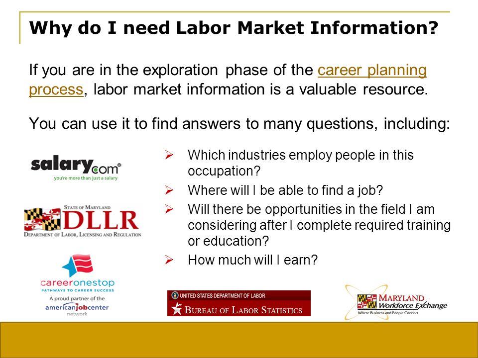 9 Labor Market Information Onet Online http://www.onetonline.org Maryland Career and Workforce Information http://www.dllr.state.md.us/lmi