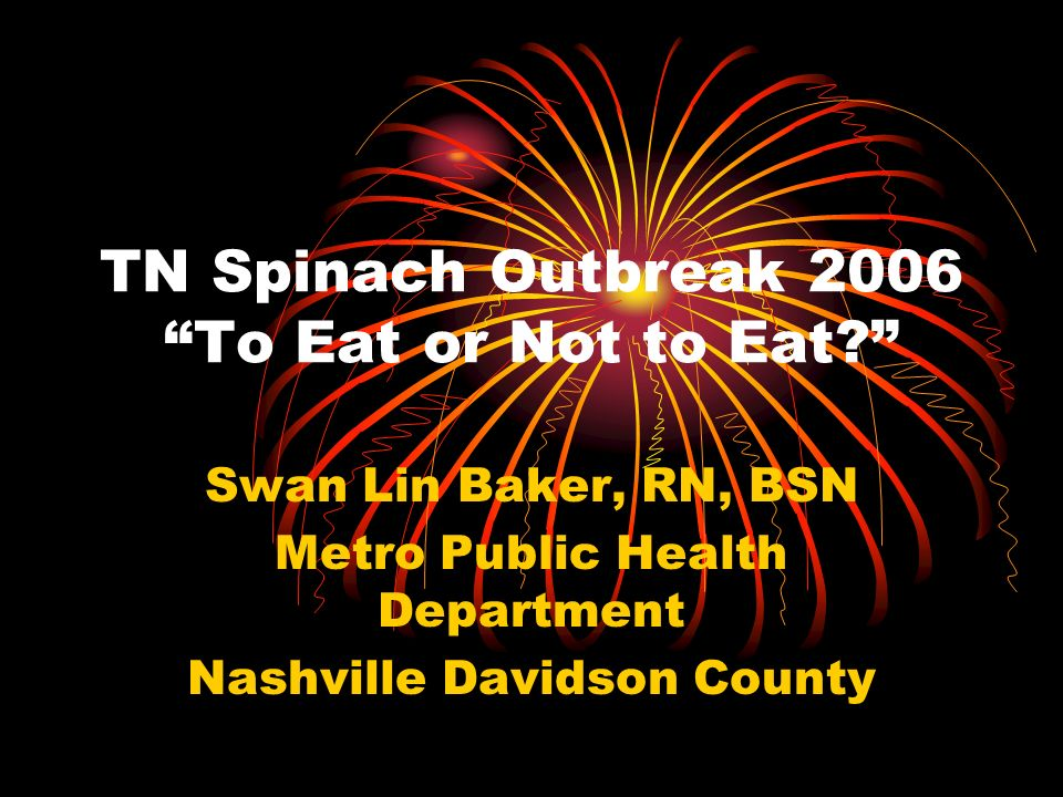 TN Spinach Outbreak 2006 To Eat or Not to Eat.