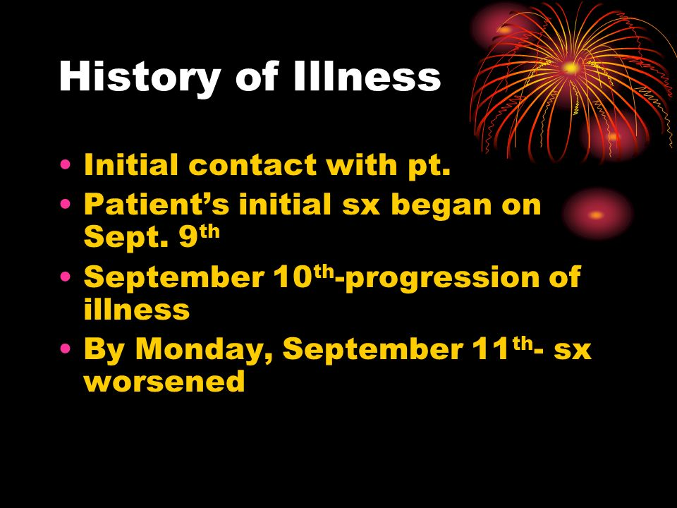 History of Illness Initial contact with pt. Patients initial sx began on Sept.