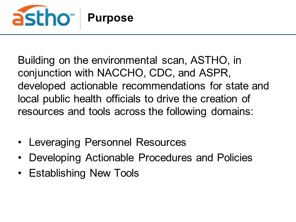 Purpose Building on the environmental scan, ASTHO, in conjunction with NACCHO, CDC, and ASPR, developed actionable recommendations for state and local