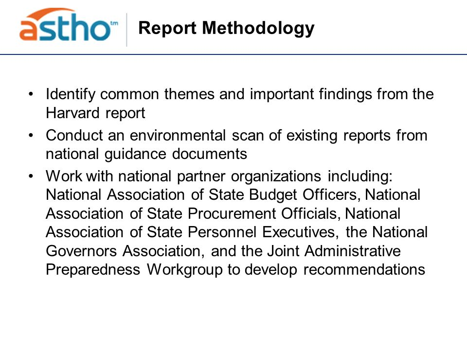 Report Methodology Identify common themes and important findings from the Harvard report Conduct an environmental scan of existing reports from nation