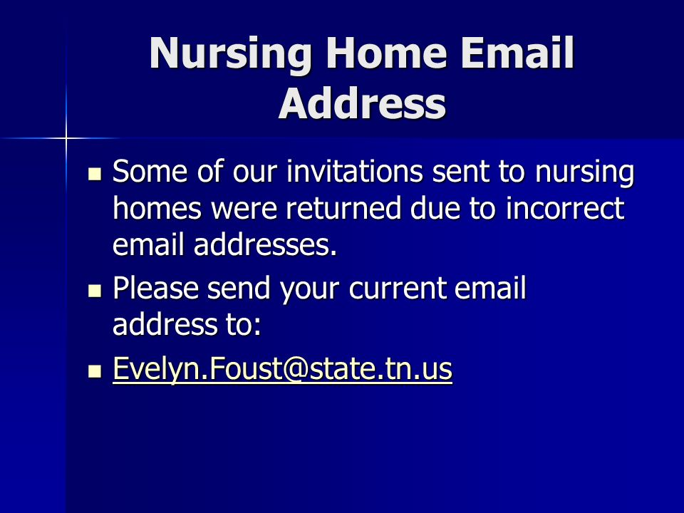 Nursing Home Email Address Some of our invitations sent to nursing homes were returned due to incorrect email addresses.