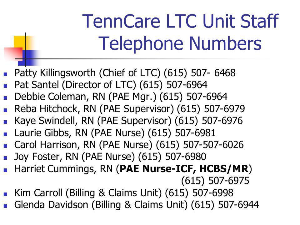 TennCare LTC Unit Staff Telephone Numbers Patty Killingsworth (Chief of LTC) (615) 507- 6468 Pat Santel (Director of LTC) (615) 507-6964 Debbie Colema