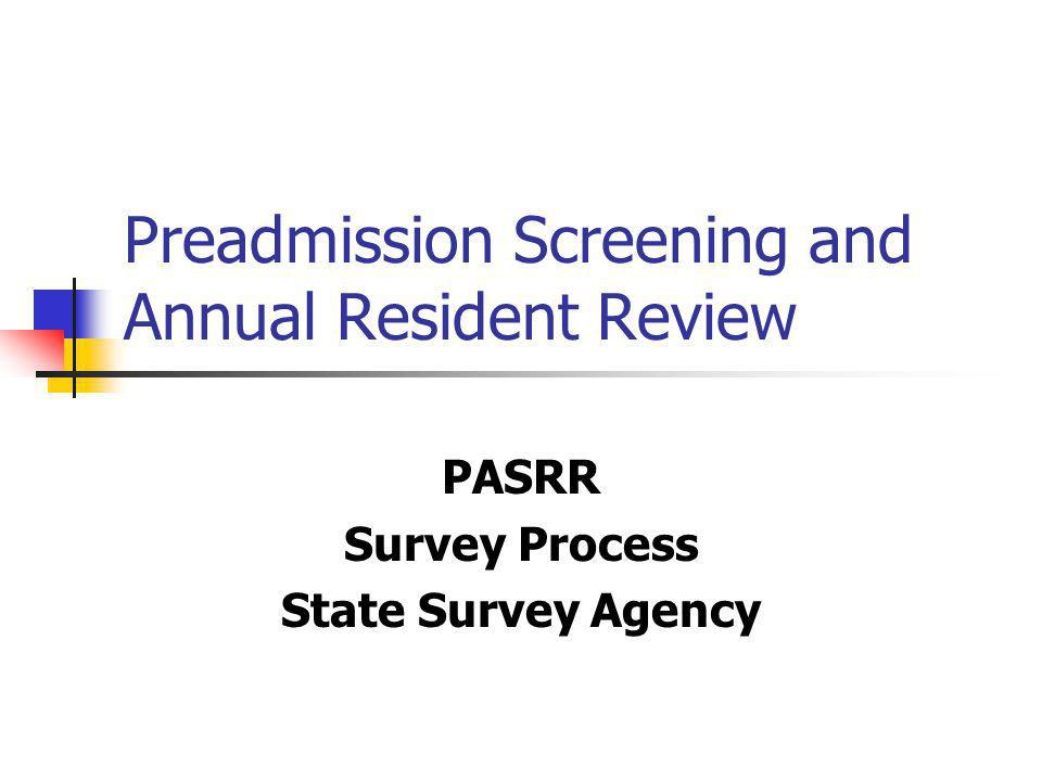 Preadmission Screening and Annual Resident Review PASRR Survey Process State Survey Agency