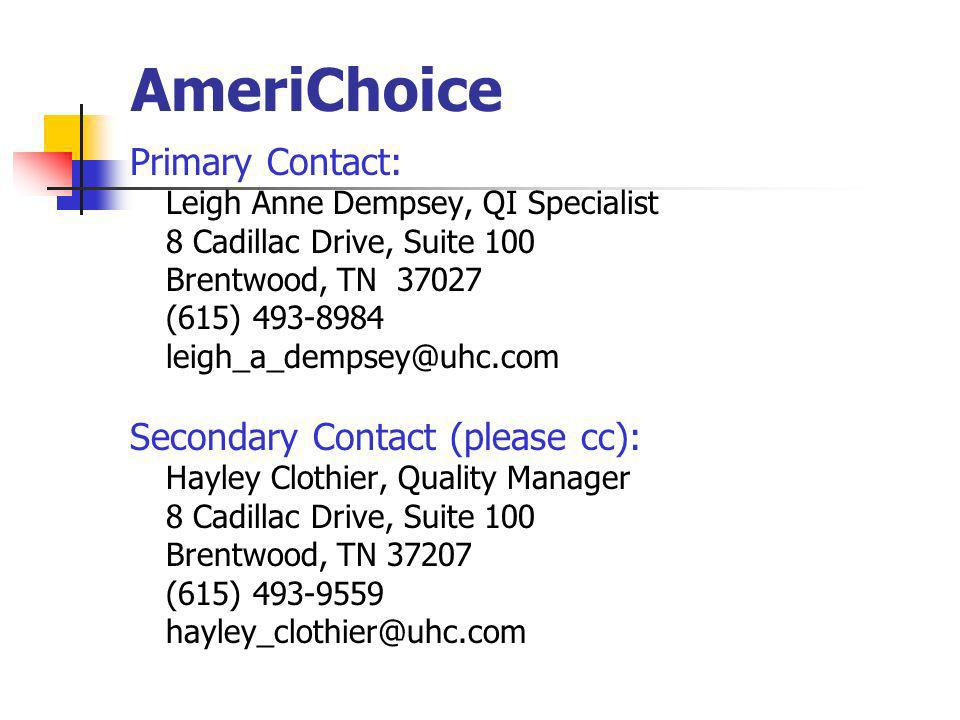 AmeriChoice Primary Contact: Leigh Anne Dempsey, QI Specialist 8 Cadillac Drive, Suite 100 Brentwood, TN 37027 (615) 493-8984 leigh_a_dempsey@uhc.com