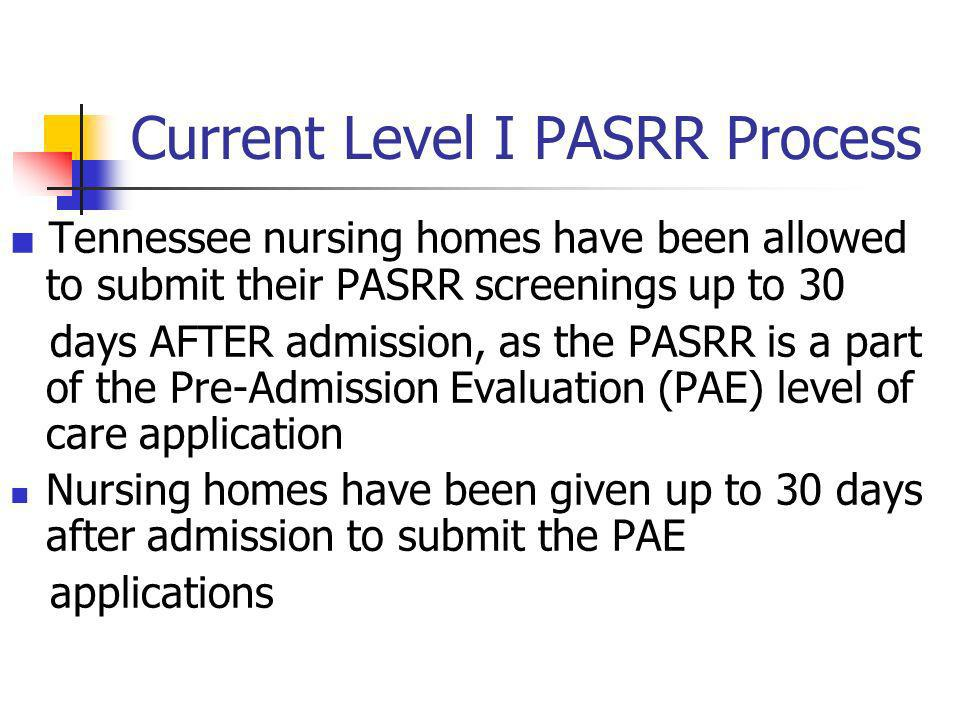 Current Level I PASRR Process Tennessee nursing homes have been allowed to submit their PASRR screenings up to 30 days AFTER admission, as the PASRR i