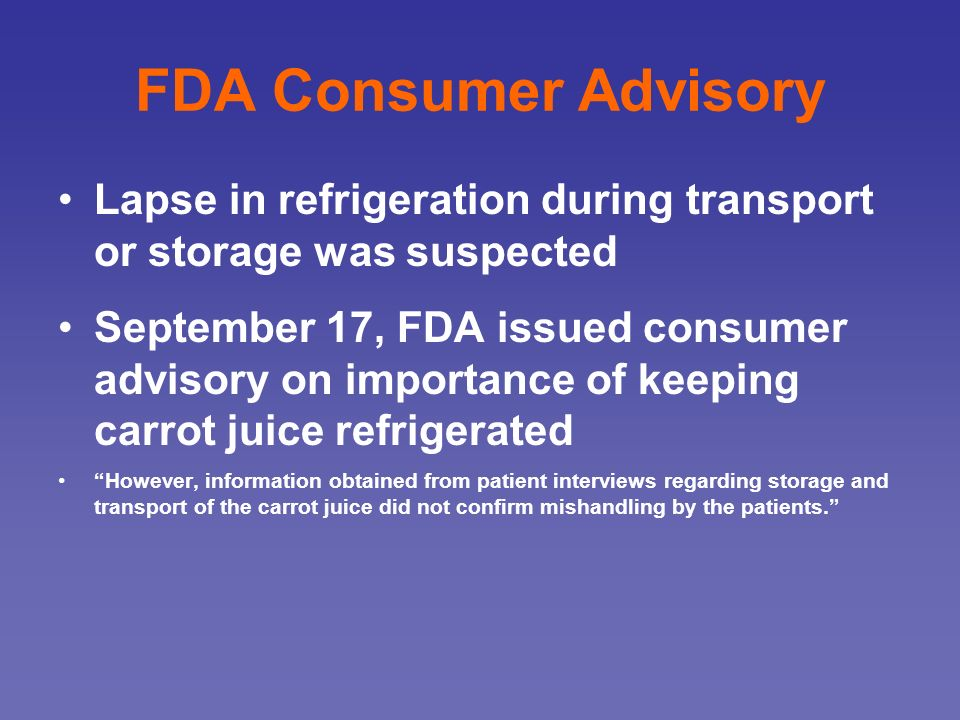 FDA Consumer Advisory Lapse in refrigeration during transport or storage was suspected September 17, FDA issued consumer advisory on importance of kee