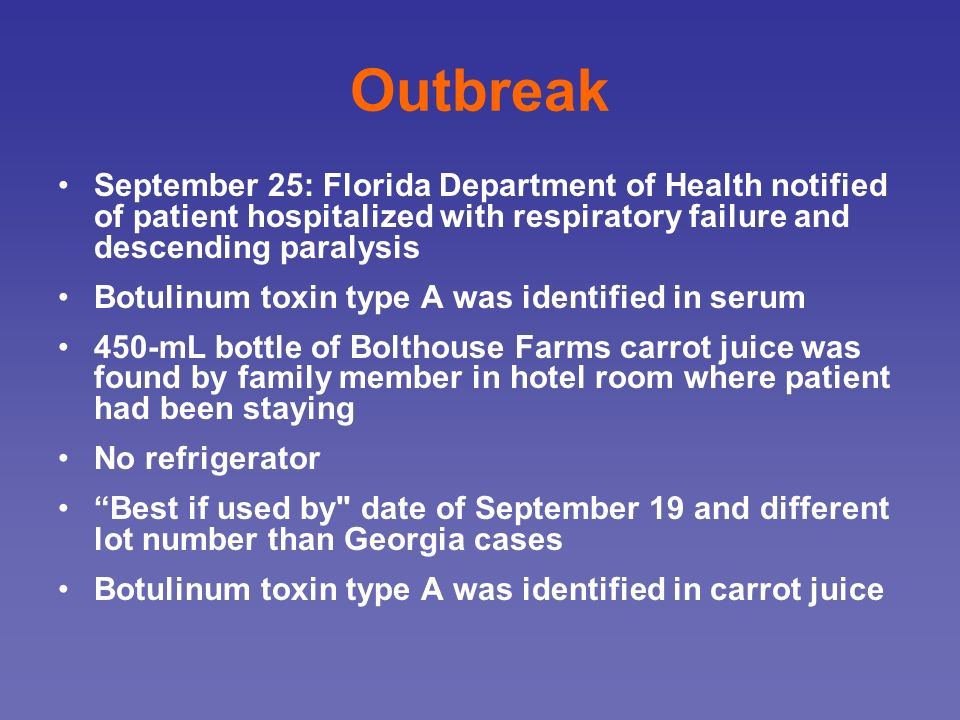 Outbreak September 25: Florida Department of Health notified of patient hospitalized with respiratory failure and descending paralysis Botulinum toxin