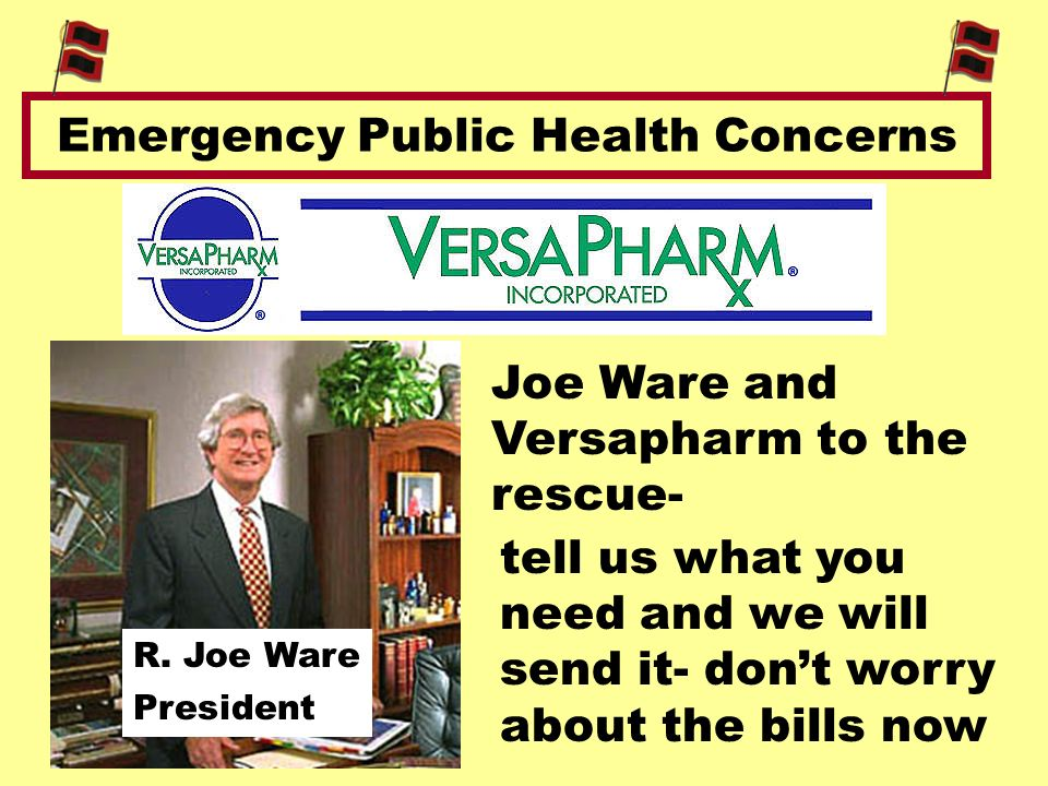 Emergency Public Health Concerns Joe Ware and Versapharm to the rescue- R.