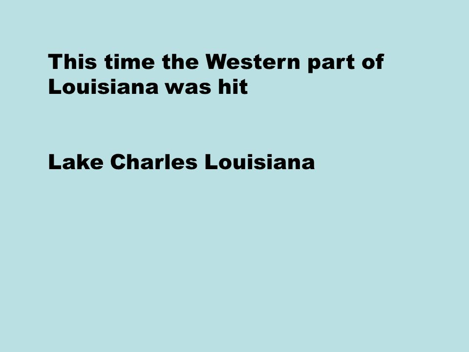This time the Western part of Louisiana was hit Lake Charles Louisiana