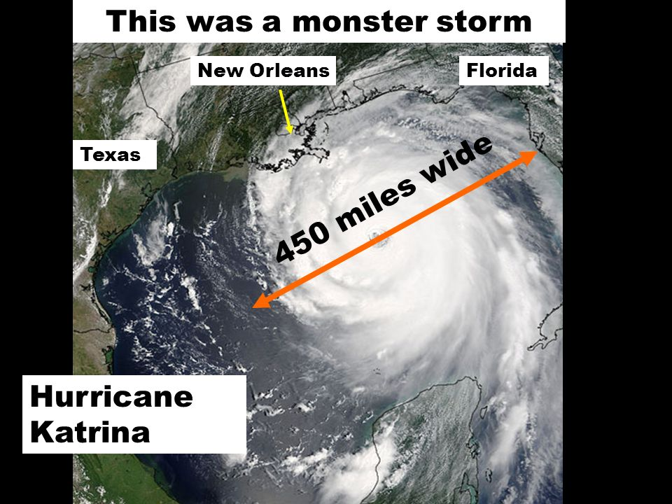 Hurricane Katrina New Orleans Texas Florida This was a monster storm 450 miles wide