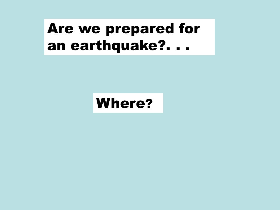 Are we prepared for an earthquake?... Where ?