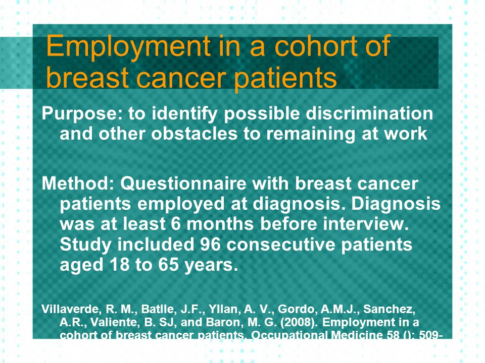 Employment in a cohort of breast cancer patients Purpose: to identify possible discrimination and other obstacles to remaining at work Method: Questio