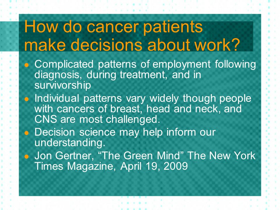 How do cancer patients make decisions about work? Complicated patterns of employment following diagnosis, during treatment, and in survivorship Indivi