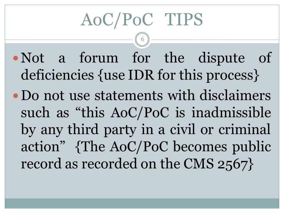 AoC/PoC TIPS If your AoC/PoC states that you changed a policy such as a nursing policy on charting frequencies, monitoring of that policy must be done to assure it has been audited for compliance.