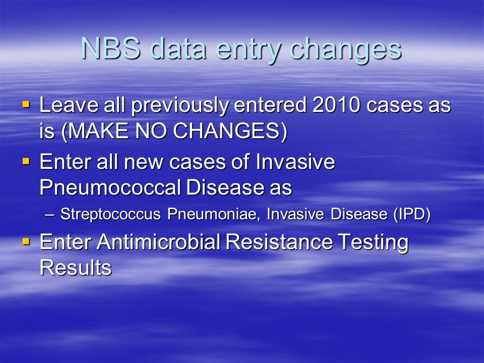 NBS data entry changes Leave all previously entered 2010 cases as is (MAKE NO CHANGES) Leave all previously entered 2010 cases as is (MAKE NO CHANGES)
