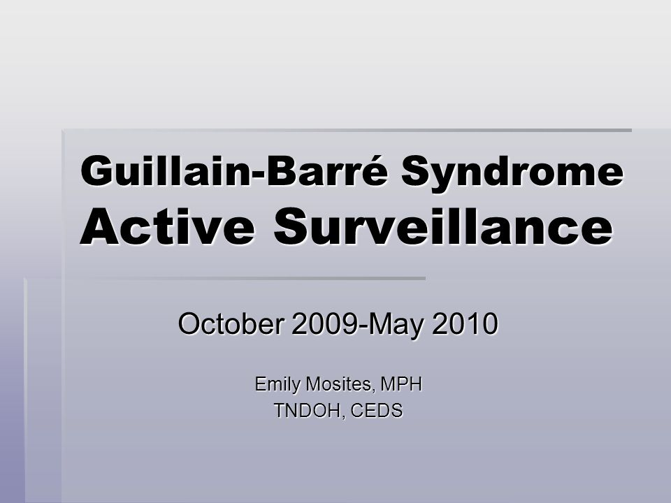 Guillain-Barré Syndrome Active Surveillance October 2009-May 2010 Emily Mosites, MPH TNDOH, CEDS